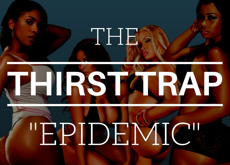 Thirst Trap: The Epidemic Of Thirsty Hoes